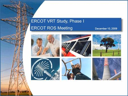 ERCOT VRT Study, Phase I ERCOT ROS Meeting December 10, 2009.
