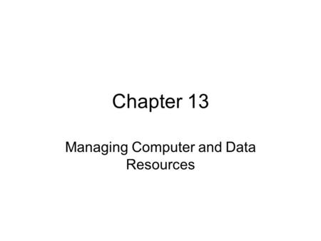 Chapter 13 Managing Computer and Data Resources. Introduction A disciplined, systematic approach is needed for management success Problem Management,