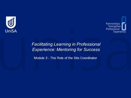 Facilitating Learning in Professional Experience: Mentoring for Success Module 3 - The Role of the Site Coordinator.