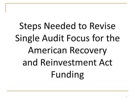 1 Steps Needed to Revise Single Audit Focus for the American Recovery and Reinvestment Act Funding.