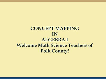 CONCEPT MAPPING IN ALGEBRA I Welcome Math Science Teachers of Polk County!