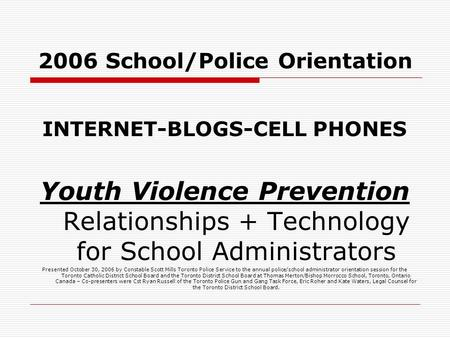 2006 School/Police Orientation <strong>INTERNET</strong>-BLOGS-CELL PHONES Youth Violence Prevention Relationships + Technology for School Administrators Presented October.