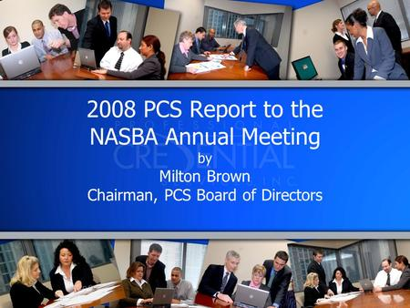 2008 PCS Report to the NASBA Annual Meeting by Milton Brown Chairman, PCS Board of Directors.