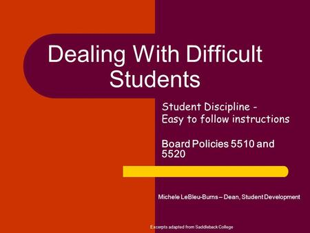 Dealing With Difficult Students Student Discipline - Easy to follow instructions Board Policies 5510 and 5520 Michele LeBleu-Burns – Dean, Student Development.