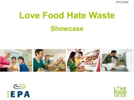Love Food Hate Waste Showcase EPA12/0948. Overview This presentation showcases some of the exciting Love Food Hate Waste projects run by our partners.