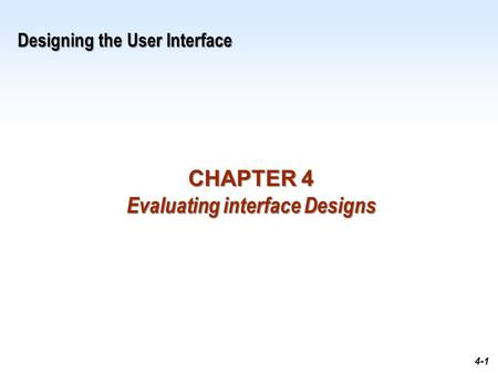 1-1 4-1 Designing the User Interface CHAPTER 4 Evaluating interface Designs.