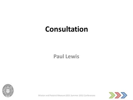 Consultation Paul Lewis Mission and Pastoral Measure 2011 Summer 2012 Conferences.