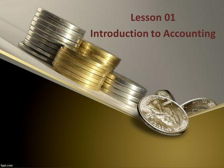 Lesson 01 Introduction to Accounting. Contents What is accounting? Definitions and scope of accounting Book keeping, Accounting and Accountancy Accounting.