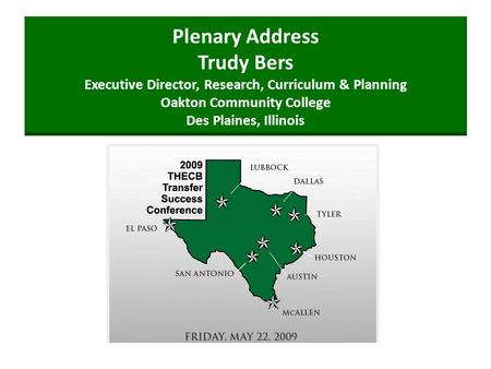 Plenary Address Trudy Bers Executive Director, Research, Curriculum & Planning Oakton Community College Des Plaines, Illinois.