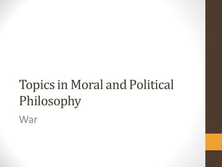 Topics in Moral and Political Philosophy War. Justice in war Jus in bello principles: concern the justice of conduct within war (which types of weapons.