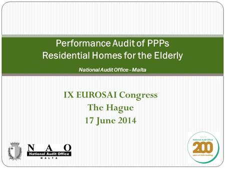 IX EUROSAI Congress The Hague 17 June 2014 Performance Audit of PPPs Residential Homes for the Elderly National Audit Office - Malta.