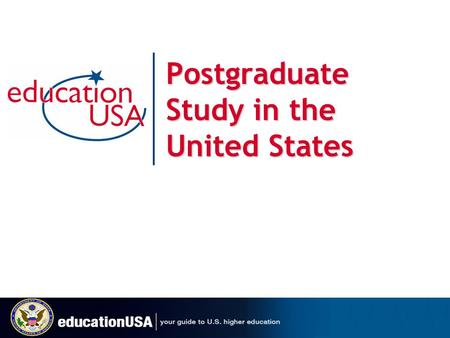 Postgraduate Study in the United States. Why Study in the USA? QUALITY Excellence in education. U.S. has the most top-ranked schools. Earn a degree that.