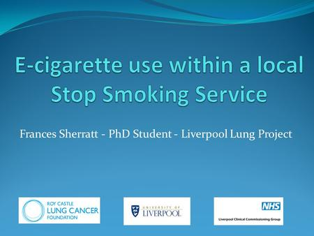 Frances Sherratt - PhD Student - Liverpool Lung Project.