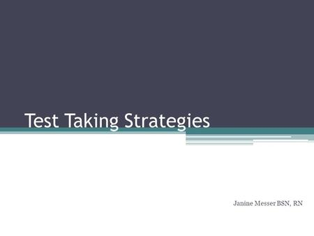 Test Taking Strategies Janine Messer BSN, RN. Objectives Recognize value of basic study tips to prepare for test taking Develop understanding of basic.