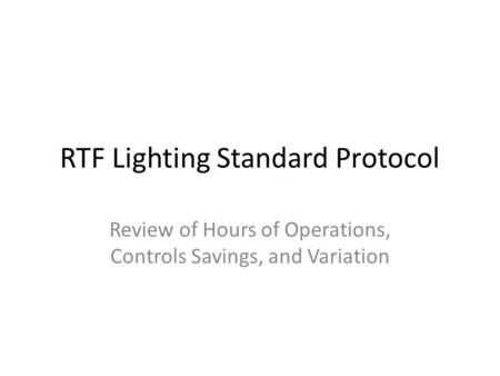 RTF Lighting Standard Protocol Review of Hours of Operations, Controls Savings, and Variation.