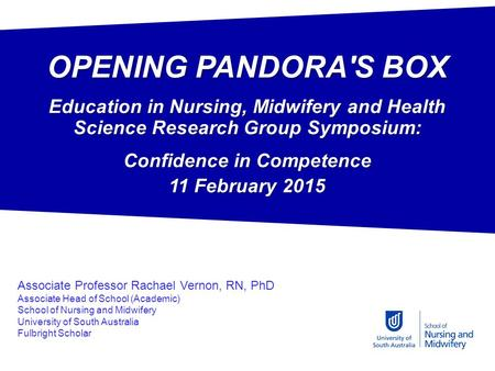 OPENING PANDORA'S BOX Education in Nursing, Midwifery and Health Science Research Group Symposium: Confidence in Competence 11 February 2015 Associate.