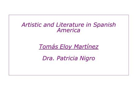 Artistic and Literature in Spanish America Tomás Eloy Martínez Dra. Patricia Nigro.