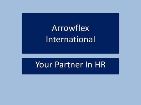 Arrowflex International Your Partner In HR. Arrowflex Intenational Agenda Introduction Mission Statement Front Line Contacts Locations Candidate Disciplines.