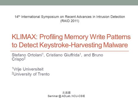 KLIMAX: Profiling Memory Write Patterns to Detect Keystroke-Harvesting Malware Stefano Ortolani 1, Cristiano Giuffrida 1, and Bruno Crispo 2 1 Vrije Universiteit.