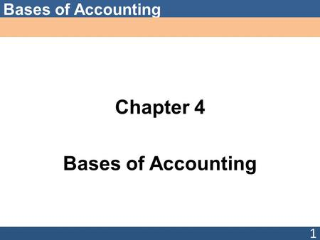 Bases of Accounting Chapter 4 Bases of Accounting 1.