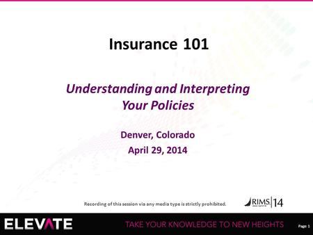 Page 1 Recording of this session via any <strong>media</strong> type is strictly prohibited. Page 1 Insurance 101 Understanding and Interpreting Your Policies Denver, Colorado.