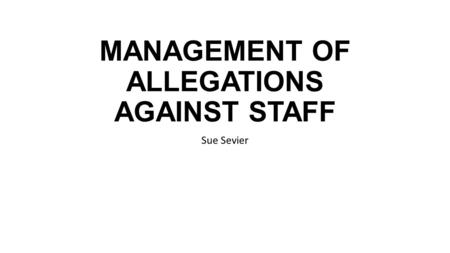 MANAGEMENT OF ALLEGATIONS AGAINST STAFF