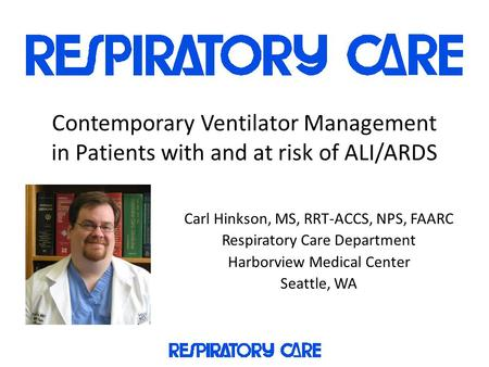 Carl Hinkson, MS, RRT-ACCS, NPS, FAARC Respiratory Care Department