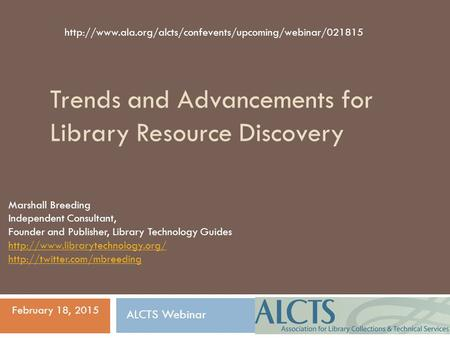 Trends and Advancements for Library Resource Discovery Marshall Breeding Independent Consultant, Founder and Publisher, Library Technology Guides