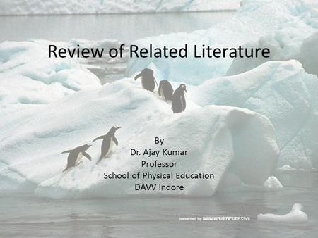 Review of Related Literature By Dr. Ajay Kumar Professor School of Physical Education DAVV Indore.