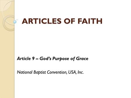 ARTICLES OF FAITH Article 9 – God's Purpose of Grace