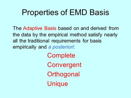 Properties of EMD Basis The Adaptive Basis based on and derived from the data by the empirical method satisfy nearly all the traditional requirements for.