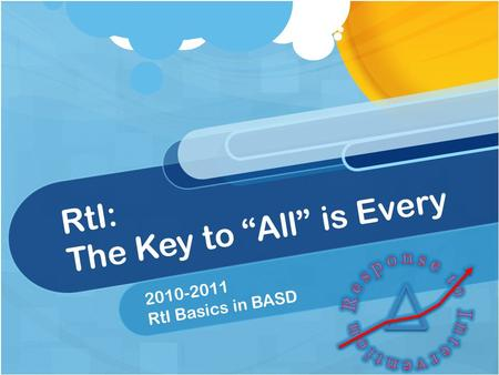 "RtI: The Key to ""All"" is Every 2010-2011 RtI Basics in BASD."