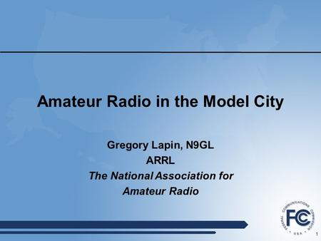 1 Amateur Radio in the Model City Gregory Lapin, N9GL ARRL The National Association for Amateur Radio.