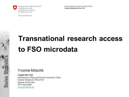 Federal Department of Home Affairs FDHA Federal Statistical Office FSO Transnational research access to FSO microdata Yvonne Möschli Legal service International.