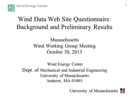 Wind Energy Center University of Massachusetts 1 Wind Data Web Site Questionnaire: Background and Preliminary Results Massachusetts Wind Working Group.