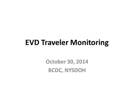 EVD Traveler Monitoring October 30, 2014 BCDC, NYSDOH.