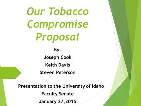 Our Tobacco Compromise Proposal By: Joseph Cook Keith Davis Steven Peterson Presentation to the University of Idaho Faculty Senate January 27,2015.