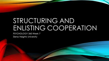 STRUCTURING AND ENLISTING COOPERATION PSYCHOLOGY 360 Week 7 Siena Heights University.