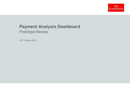 Payment Analysis Dashboard Prototype Review 30 th October 2013.