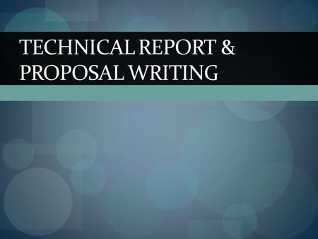 TECHNICAL REPORT & PROPOSAL WRITING. 7 types of reports in technical writing (p.154) Recommendation report Evaluation report Feasibility report Progress/status.