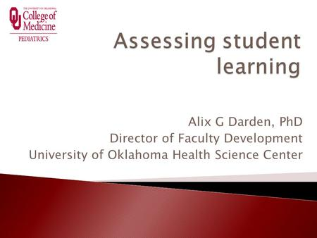 Alix G Darden, PhD Director of Faculty Development University of Oklahoma Health Science Center.