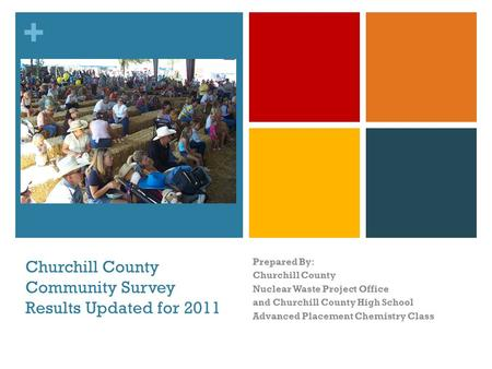 + Churchill County Community Survey Results Updated for 2011 Prepared By: Churchill County Nuclear Waste Project Office and Churchill County High School.