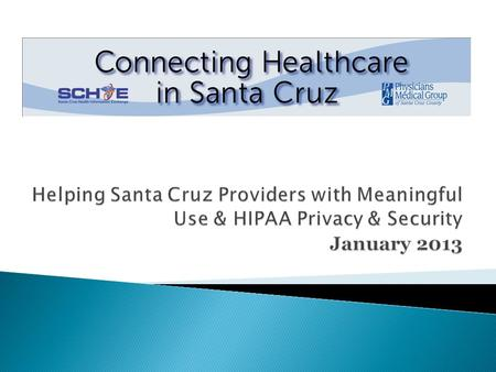 To improve the quality and efficiency of health care for all stakeholders in the Santa Cruz community. To deliver technology assistance, guidance and.