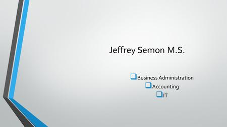 Jeffrey Semon M.S.  Business Administration  Accounting  IT.