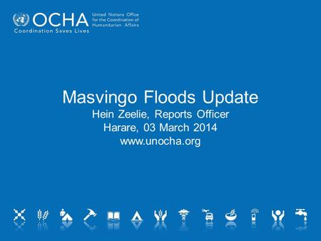 Masvingo Floods Update Hein Zeelie, Reports Officer Harare, 03 March 2014 www.unocha.org.