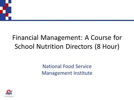 Financial Management: A Course for School Nutrition Directors (8 Hour) National Food Service Management Institute.