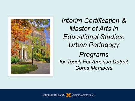 Interim Certification & Master of Arts in Educational Studies: Urban Pedagogy Programs for Teach For America-Detroit Corps Members.
