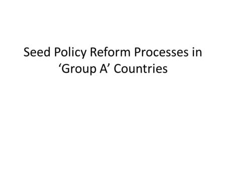 Seed Policy Reform Processes in 'Group A' Countries.