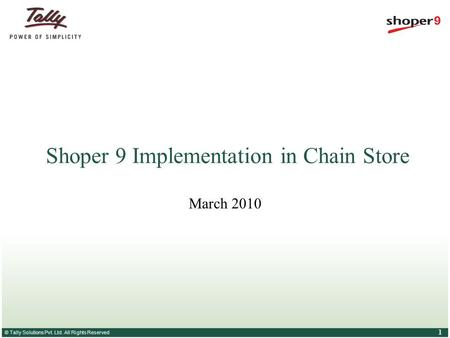 © Tally Solutions Pvt. Ltd. All Rights Reserved 1 Shoper 9 Implementation in Chain Store March 2010.
