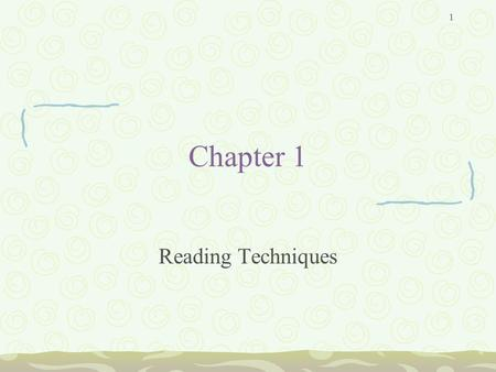 1 Chapter 1 Reading Techniques. 2 Reading Basics Most of us were taught to read by first examining letters, then words, and finally sentences. Now we.